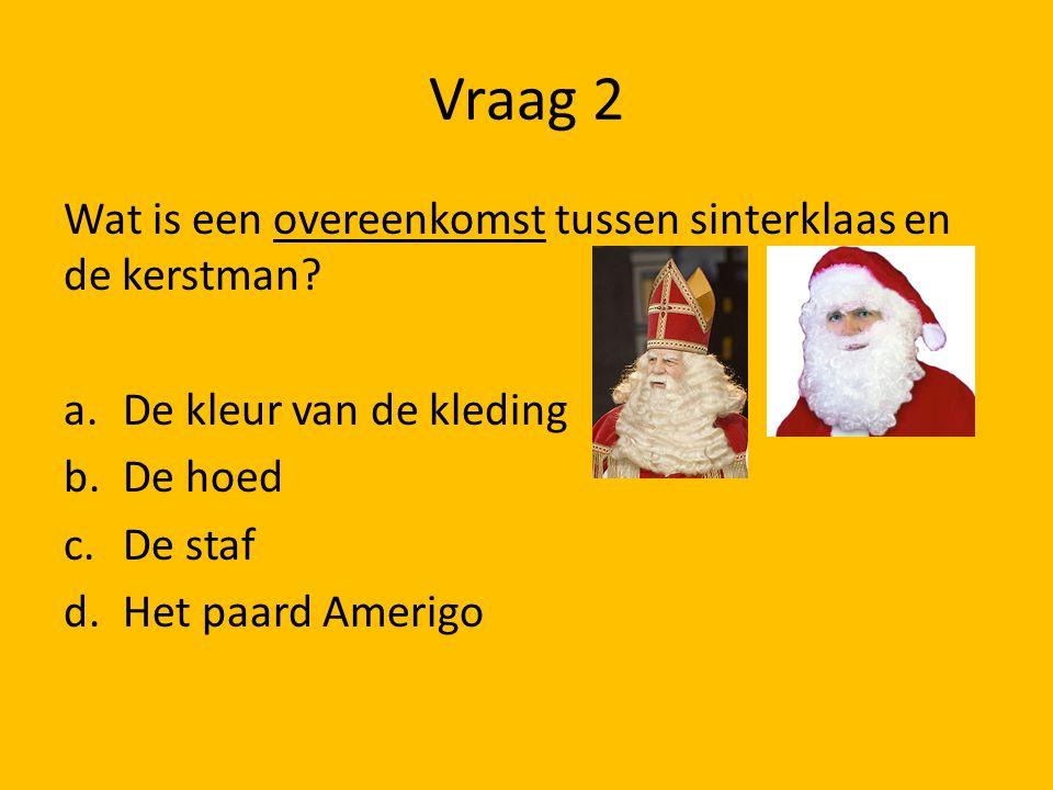Vraag 2 Wat is een overeenkomst tussen sinterklaas en de kerstman
