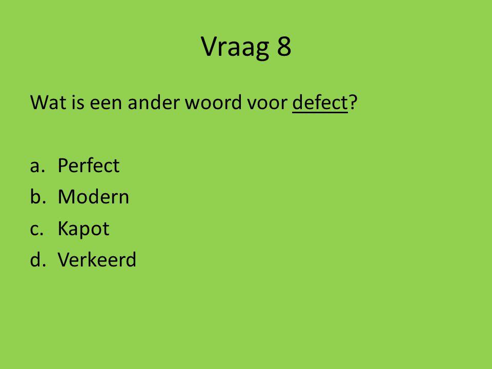 Vraag 8 Wat is een ander woord voor defect Perfect Modern Kapot