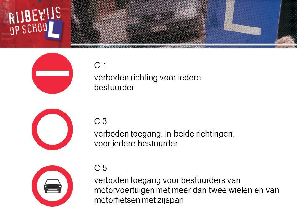 C 1 verboden richting voor iedere bestuurder. C 3. verboden toegang, in beide richtingen, voor iedere bestuurder.