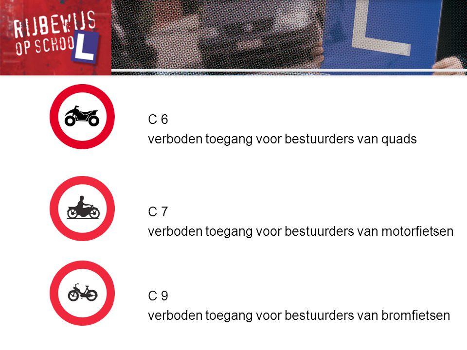 C 6 verboden toegang voor bestuurders van quads. C 7. verboden toegang voor bestuurders van motorfietsen.
