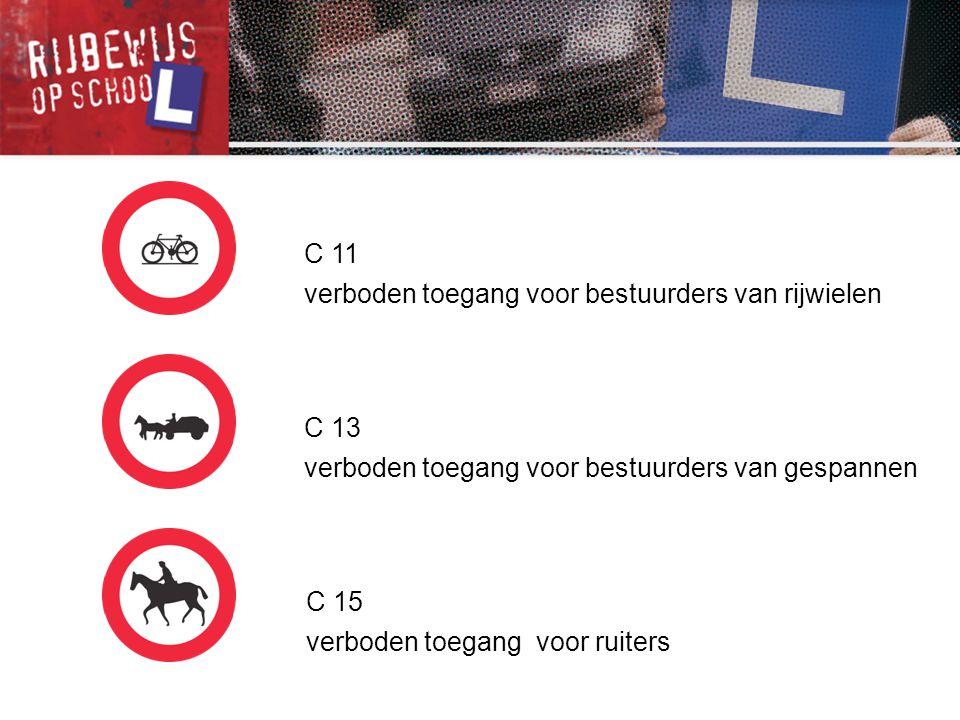 C 11 verboden toegang voor bestuurders van rijwielen. C 13. verboden toegang voor bestuurders van gespannen.