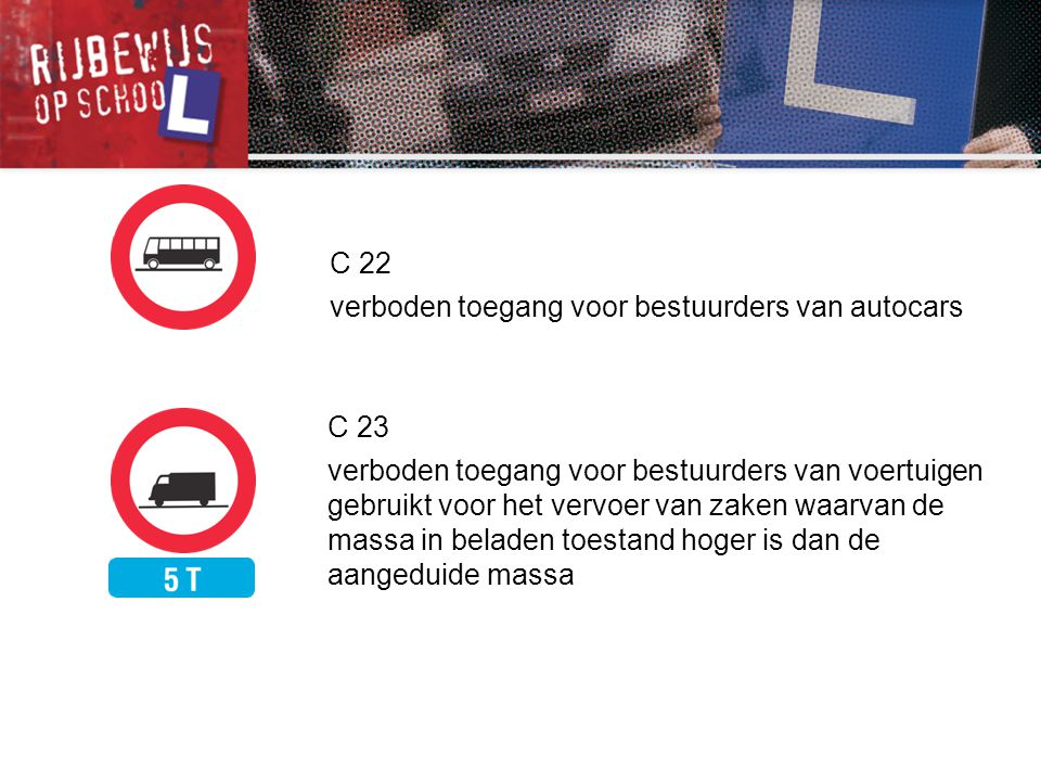 C 22 verboden toegang voor bestuurders van autocars. C 23.