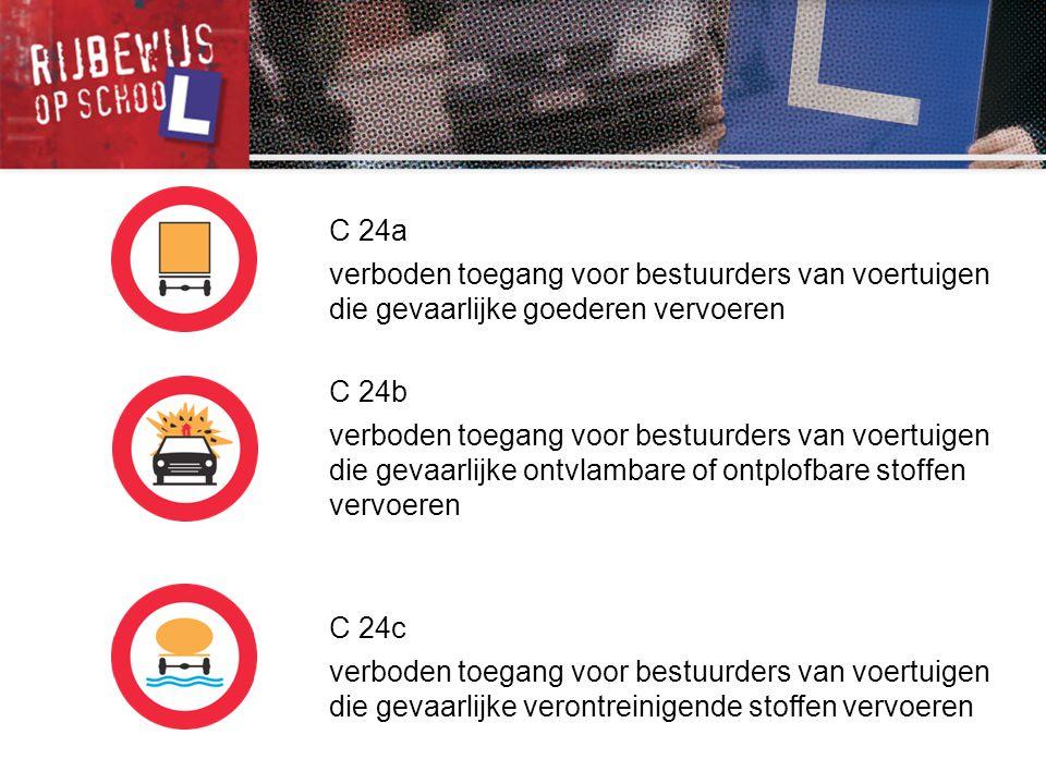 C 24a verboden toegang voor bestuurders van voertuigen die gevaarlijke goederen vervoeren. C 24b.