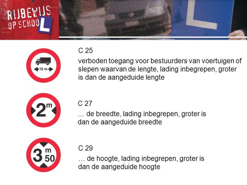 C 25 verboden toegang voor bestuurders van voertuigen of slepen waarvan de lengte, lading inbegrepen, groter is dan de aangeduide lengte.