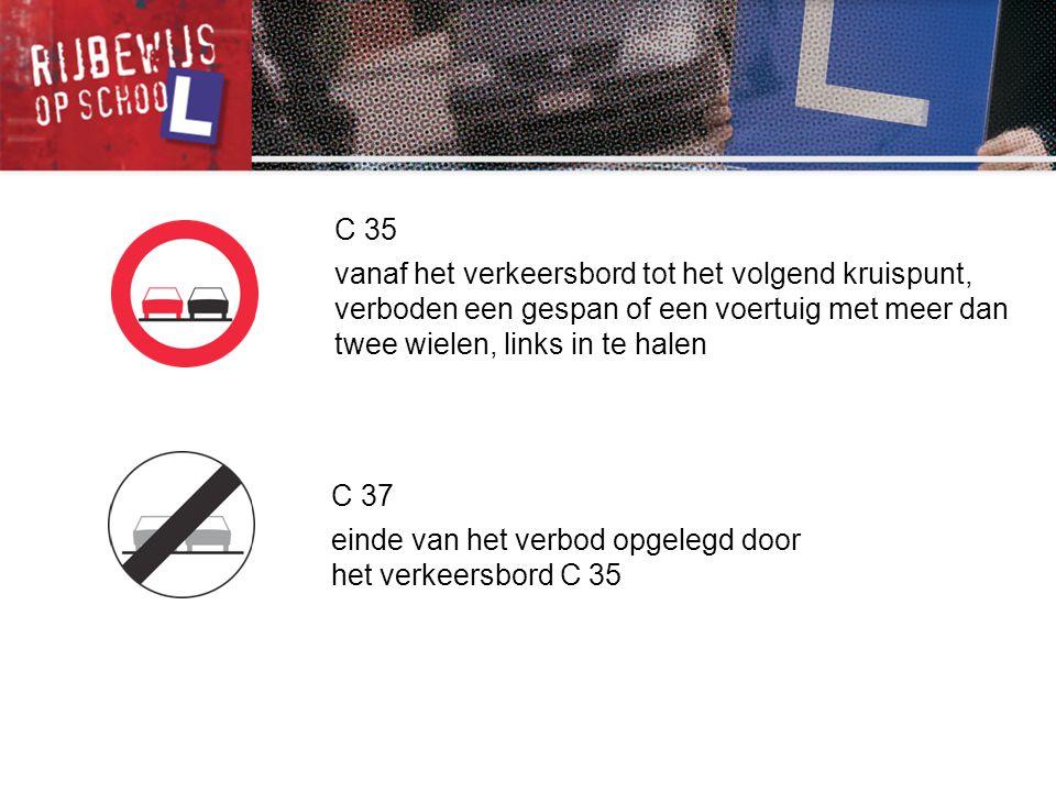 C 35 vanaf het verkeersbord tot het volgend kruispunt, verboden een gespan of een voertuig met meer dan twee wielen, links in te halen.
