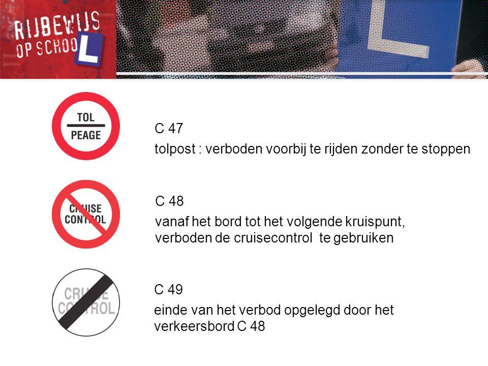 C 47 tolpost : verboden voorbij te rijden zonder te stoppen. C 48.
