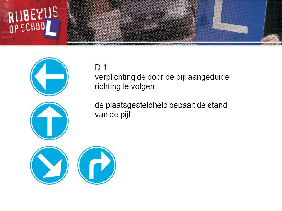 D 1 verplichting de door de pijl aangeduide richting te volgen.