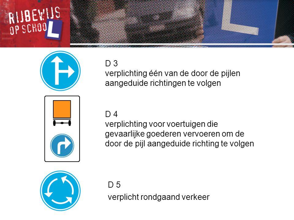 D 3 verplichting één van de door de pijlen aangeduide richtingen te volgen. D 4.