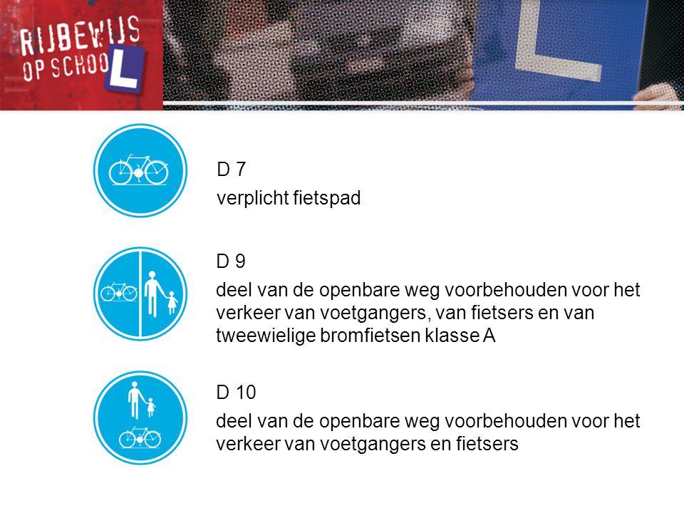 D 7 verplicht fietspad. D 9.