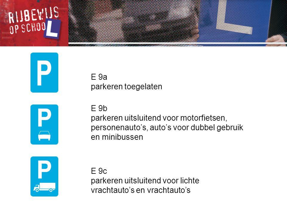 E 9a parkeren toegelaten. E 9b. parkeren uitsluitend voor motorfietsen, personenauto's, auto's voor dubbel gebruik en minibussen.