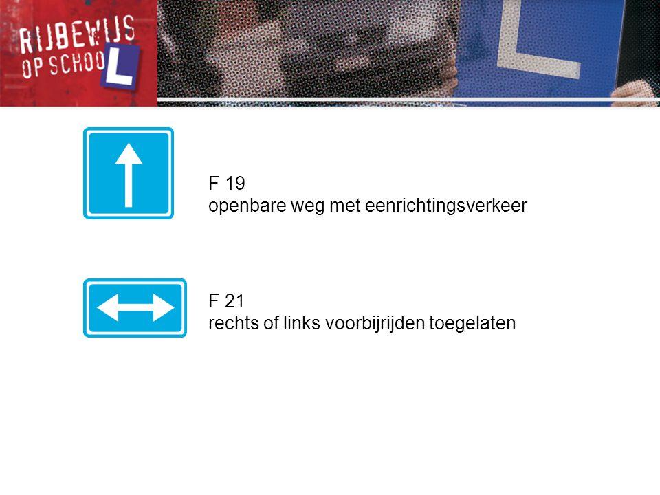 F 19 openbare weg met eenrichtingsverkeer F 21 rechts of links voorbijrijden toegelaten