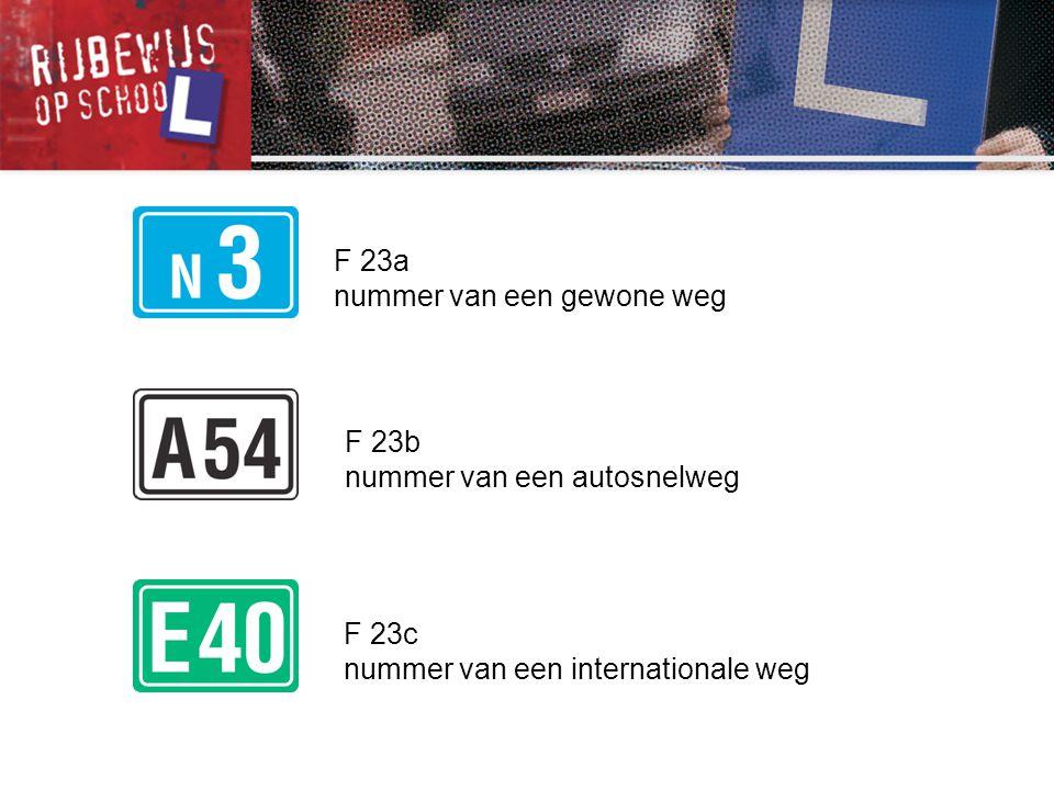 F 23a nummer van een gewone weg. F 23b. nummer van een autosnelweg.