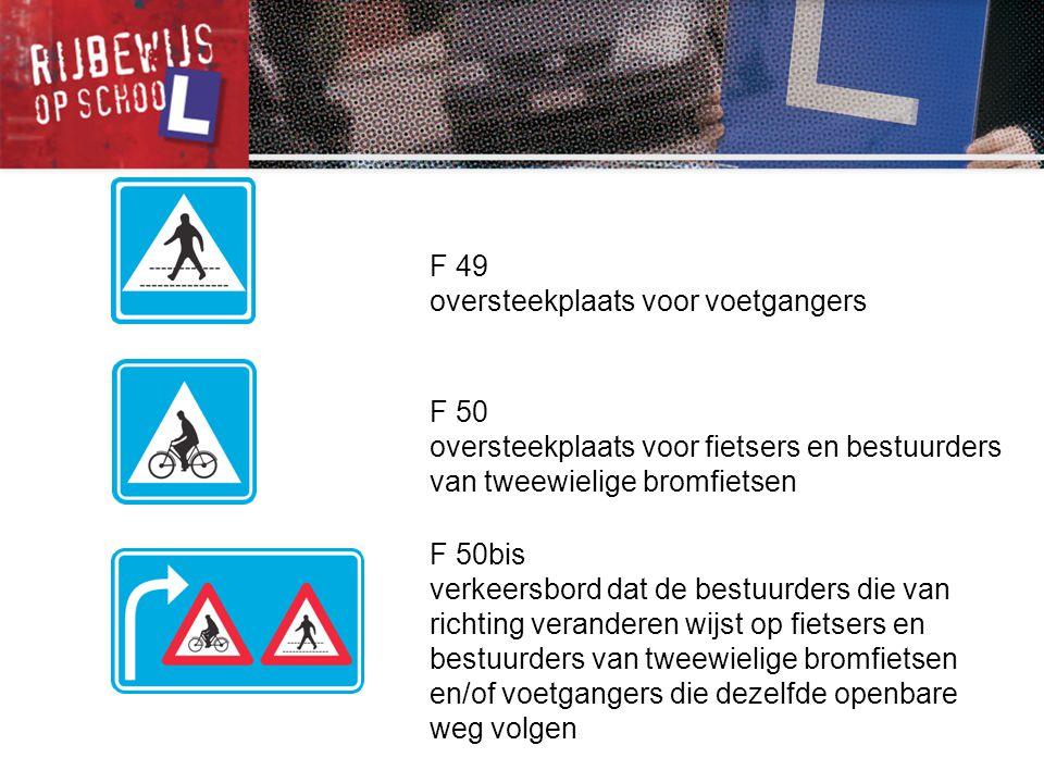 F 49 oversteekplaats voor voetgangers. F 50. oversteekplaats voor fietsers en bestuurders van tweewielige bromfietsen.