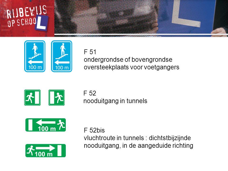 F 51 ondergrondse of bovengrondse oversteekplaats voor voetgangers. F 52. nooduitgang in tunnels.