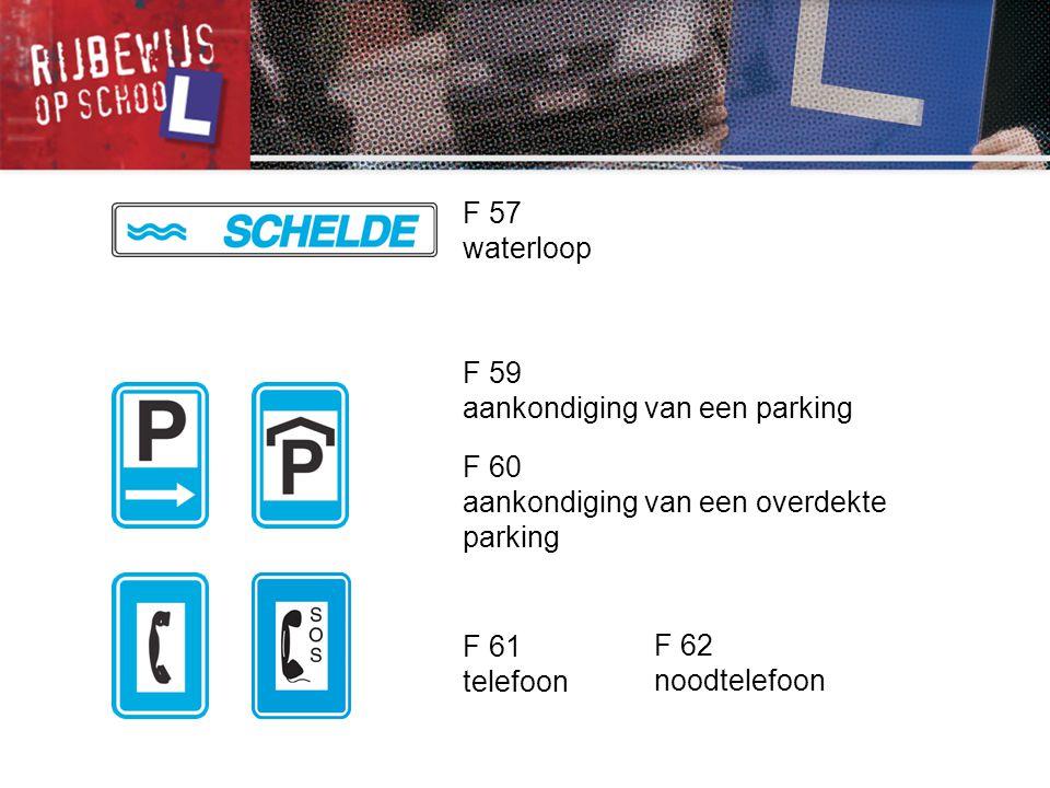 F 57 waterloop. F 59. aankondiging van een parking. F 60. aankondiging van een overdekte parking.