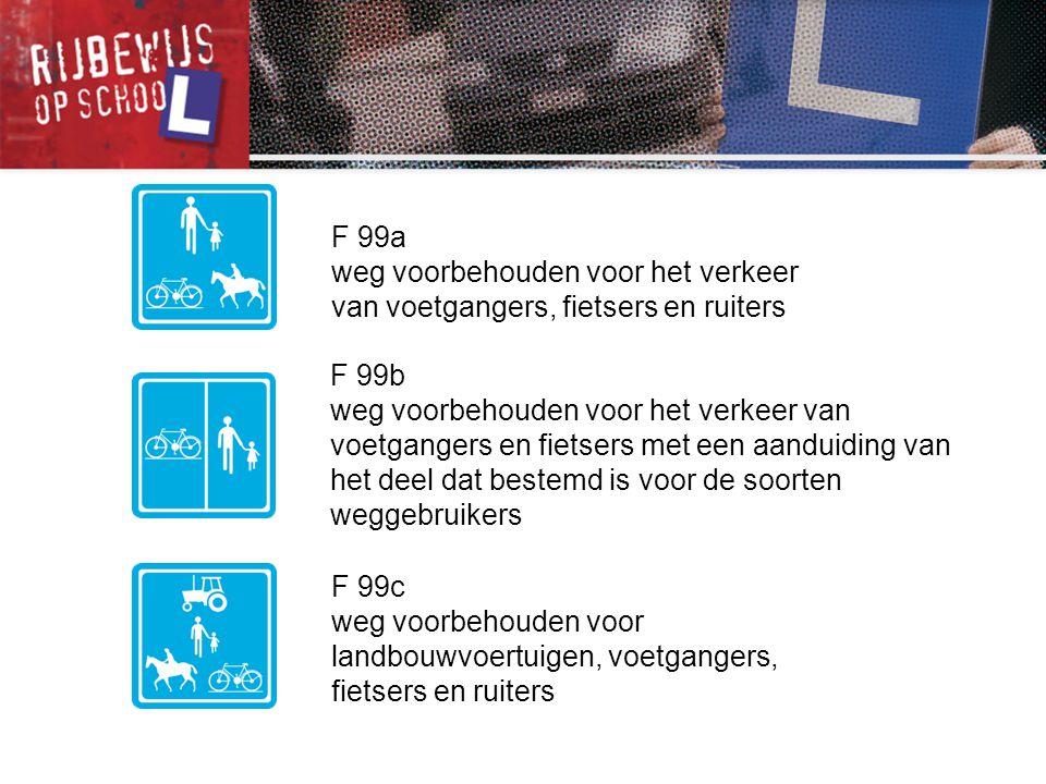 F 99a weg voorbehouden voor het verkeer van voetgangers, fietsers en ruiters. F 99b.