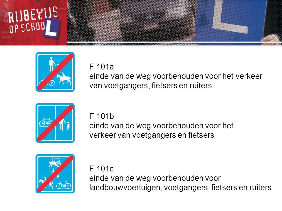 F 101a einde van de weg voorbehouden voor het verkeer van voetgangers, fietsers en ruiters. F 101b.