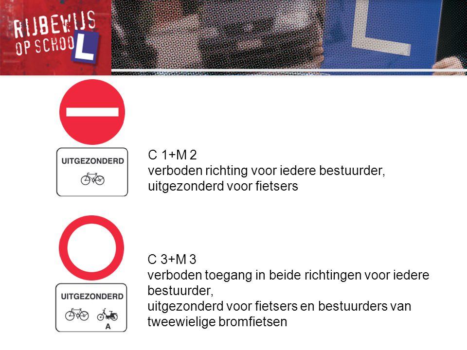 C 1+M 2 verboden richting voor iedere bestuurder, uitgezonderd voor fietsers. C 3+M 3.