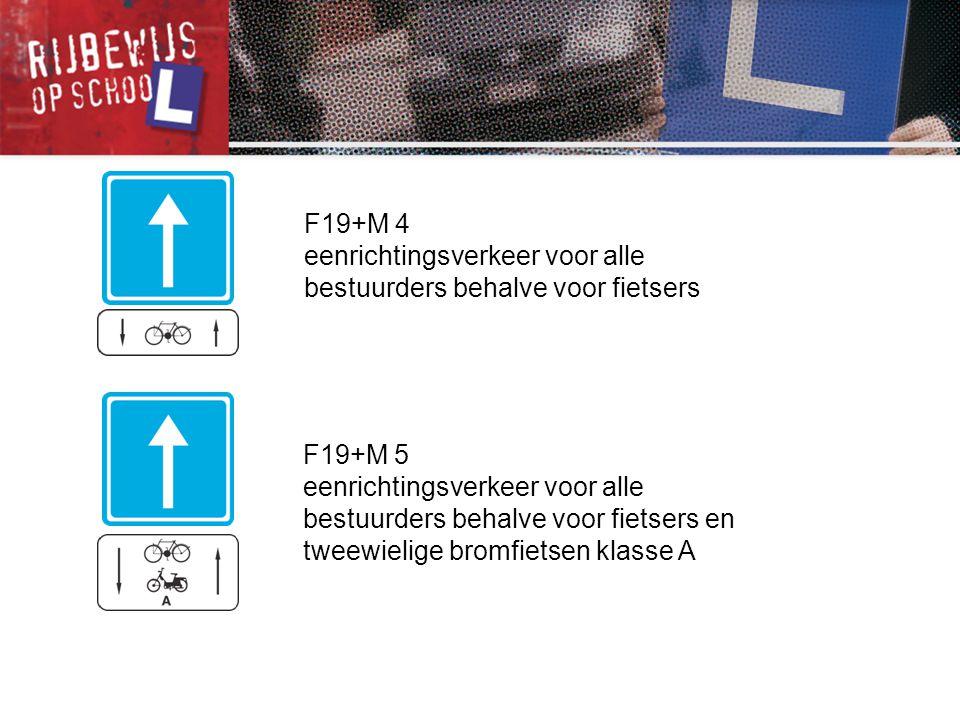 F19+M 4 eenrichtingsverkeer voor alle bestuurders behalve voor fietsers. F19+M 5.