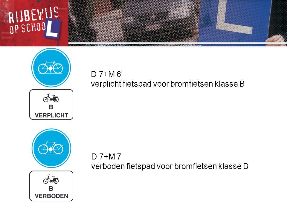 D 7+M 6 verplicht fietspad voor bromfietsen klasse B.