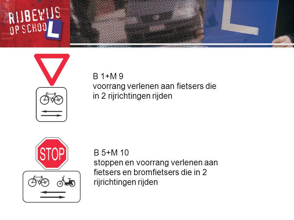 B 1+M 9 voorrang verlenen aan fietsers die in 2 rijrichtingen rijden. B 5+M 10.