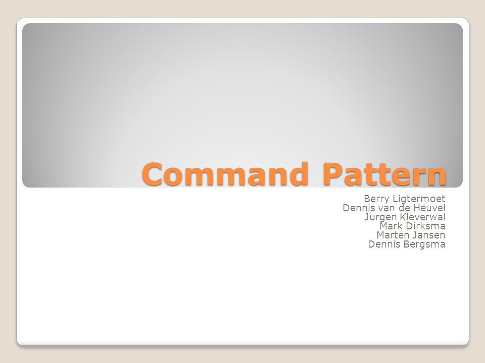 Command Pattern Berry Ligtermoet Dennis van de Heuvel Jurgen Kleverwal