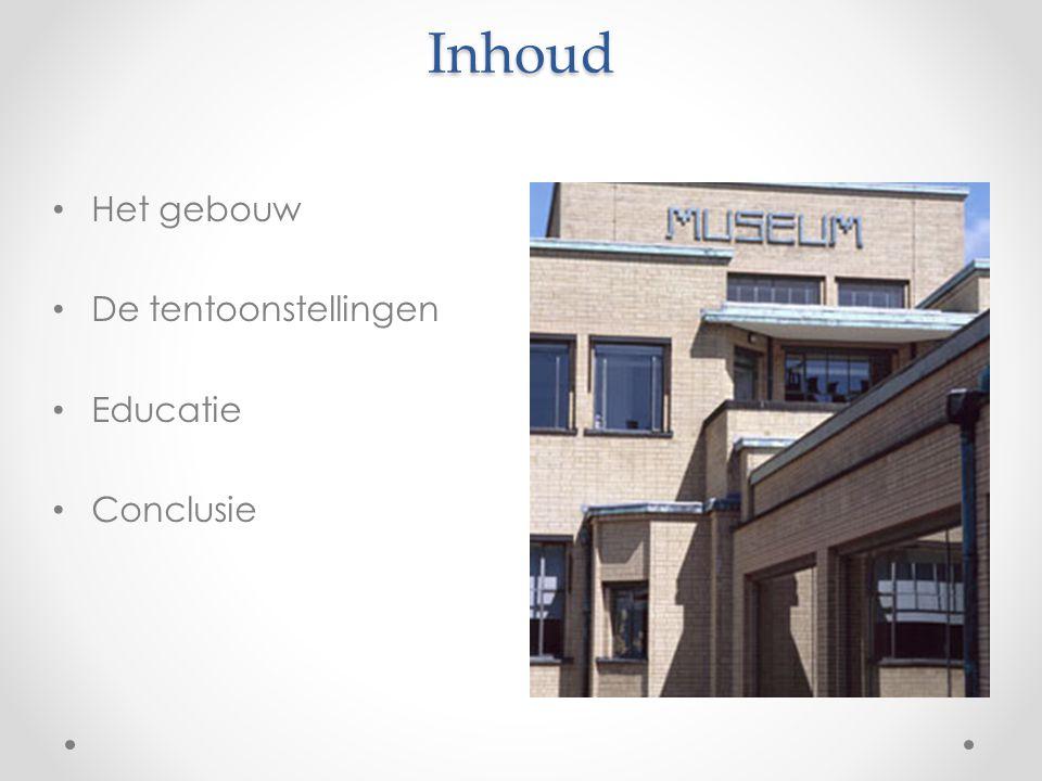 Inhoud Het gebouw De tentoonstellingen Educatie Conclusie