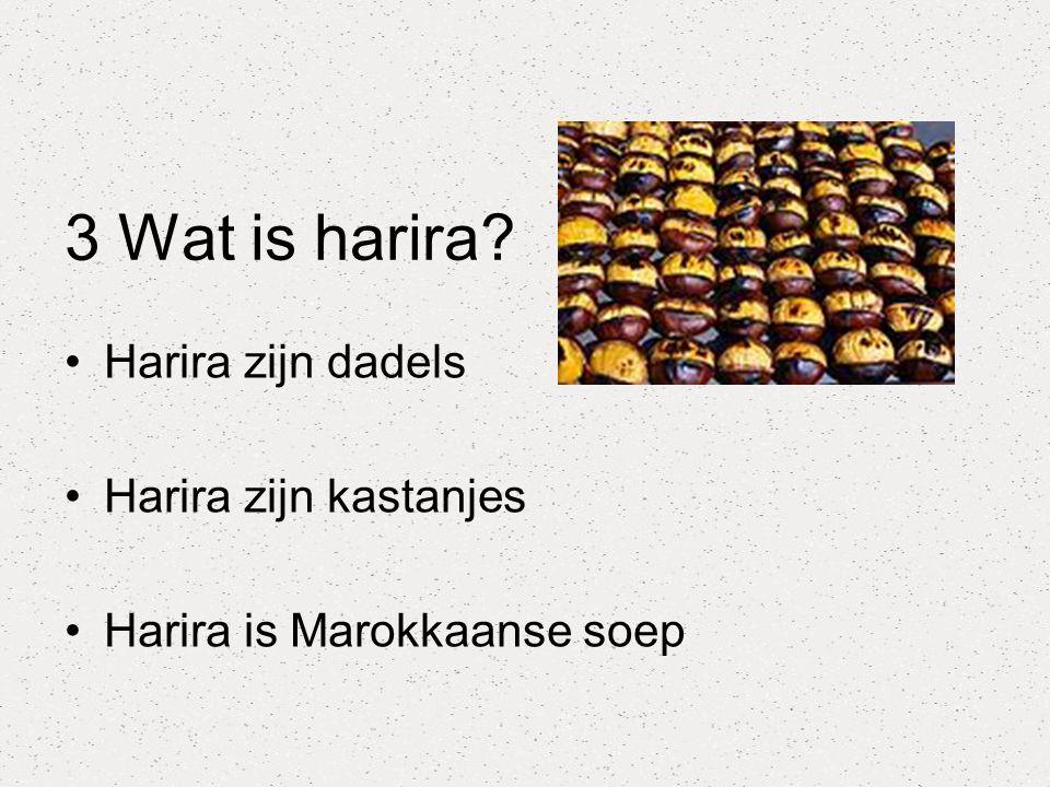 3 Wat is harira Harira zijn dadels Harira zijn kastanjes