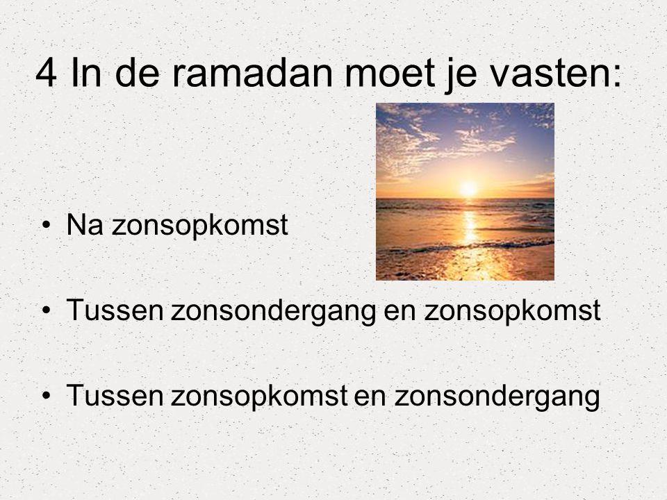 4 In de ramadan moet je vasten: