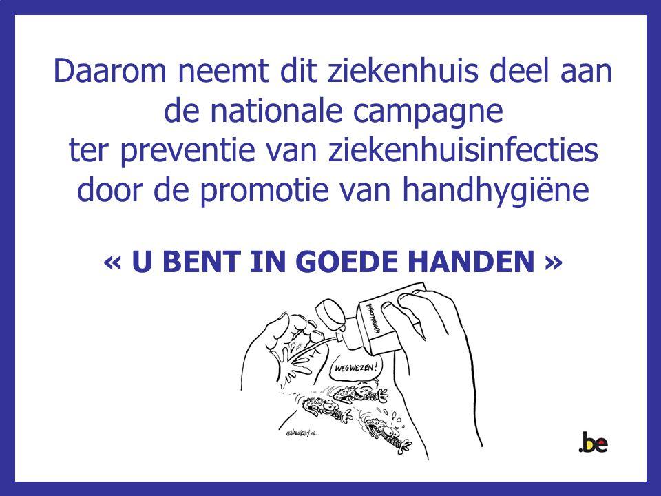 Daarom neemt dit ziekenhuis deel aan de nationale campagne ter preventie van ziekenhuisinfecties door de promotie van handhygiëne « U BENT IN GOEDE HANDEN »
