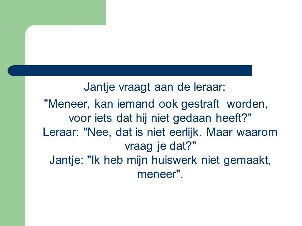 Jantje vraagt aan de leraar: