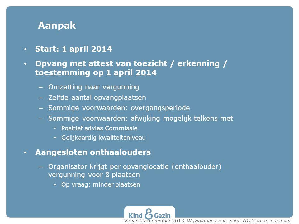 Aanpak Start: 1 april 2014. Opvang met attest van toezicht / erkenning / toestemming op 1 april 2014.