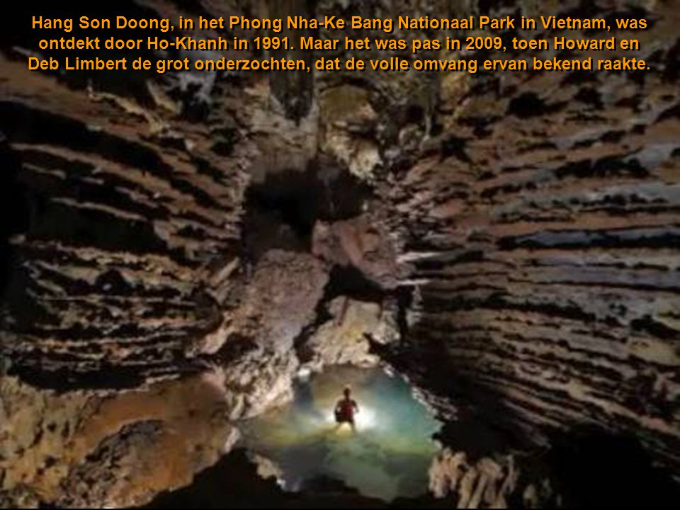 Hang Son Doong, in het Phong Nha-Ke Bang Nationaal Park in Vietnam, was ontdekt door Ho-Khanh in 1991.