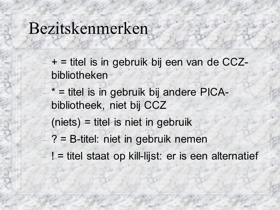 Bezitskenmerken + = titel is in gebruik bij een van de CCZ- bibliotheken. * = titel is in gebruik bij andere PICA- bibliotheek, niet bij CCZ.