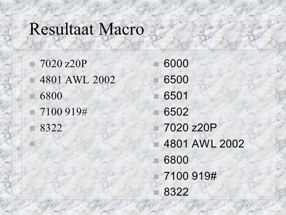 Resultaat Macro 7020 z20P 4801 AWL 2002 6800 7100 919# 8322 6000 6500