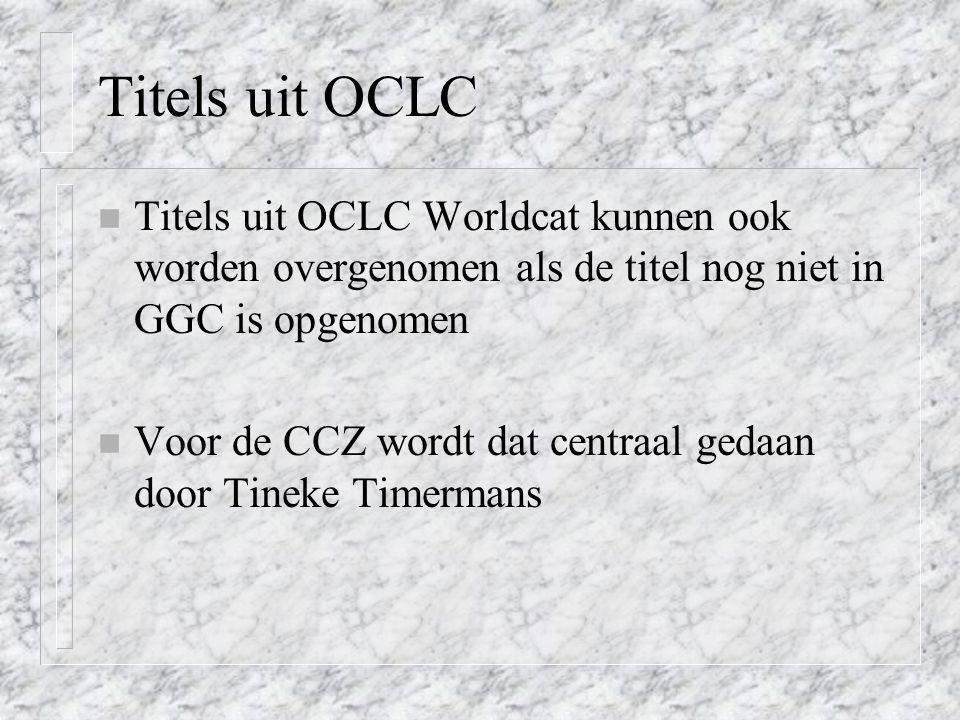 Titels uit OCLC Titels uit OCLC Worldcat kunnen ook worden overgenomen als de titel nog niet in GGC is opgenomen.