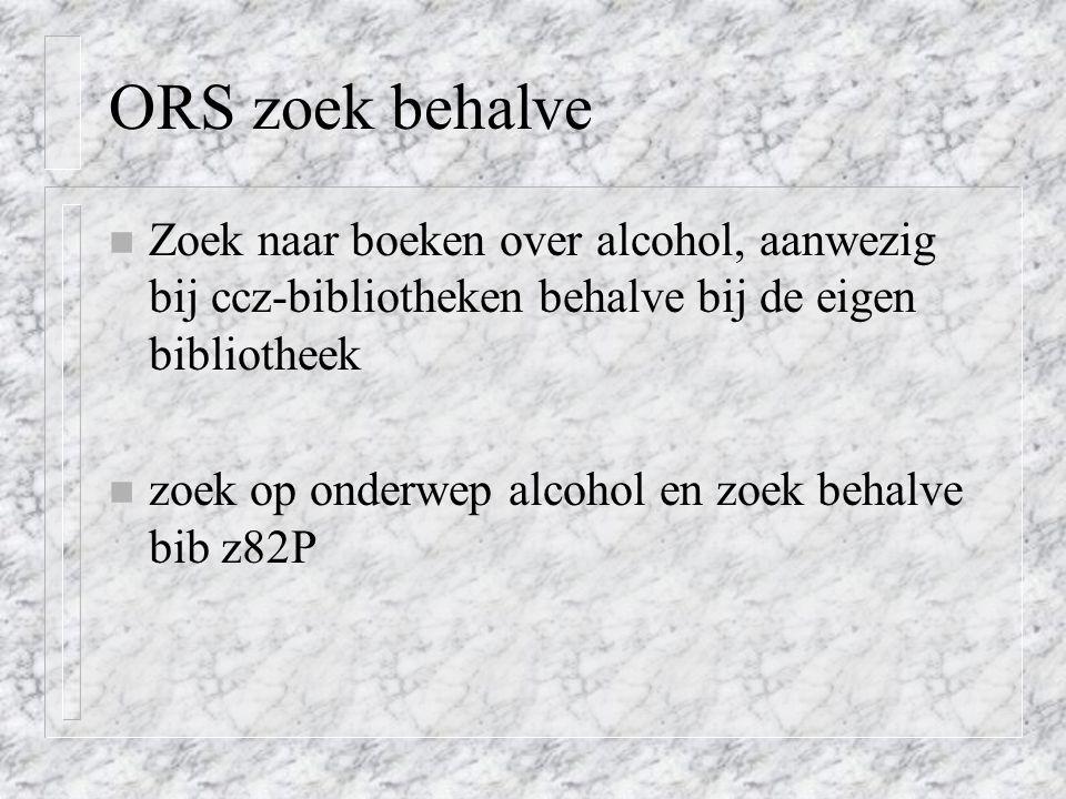 ORS zoek behalve Zoek naar boeken over alcohol, aanwezig bij ccz-bibliotheken behalve bij de eigen bibliotheek.