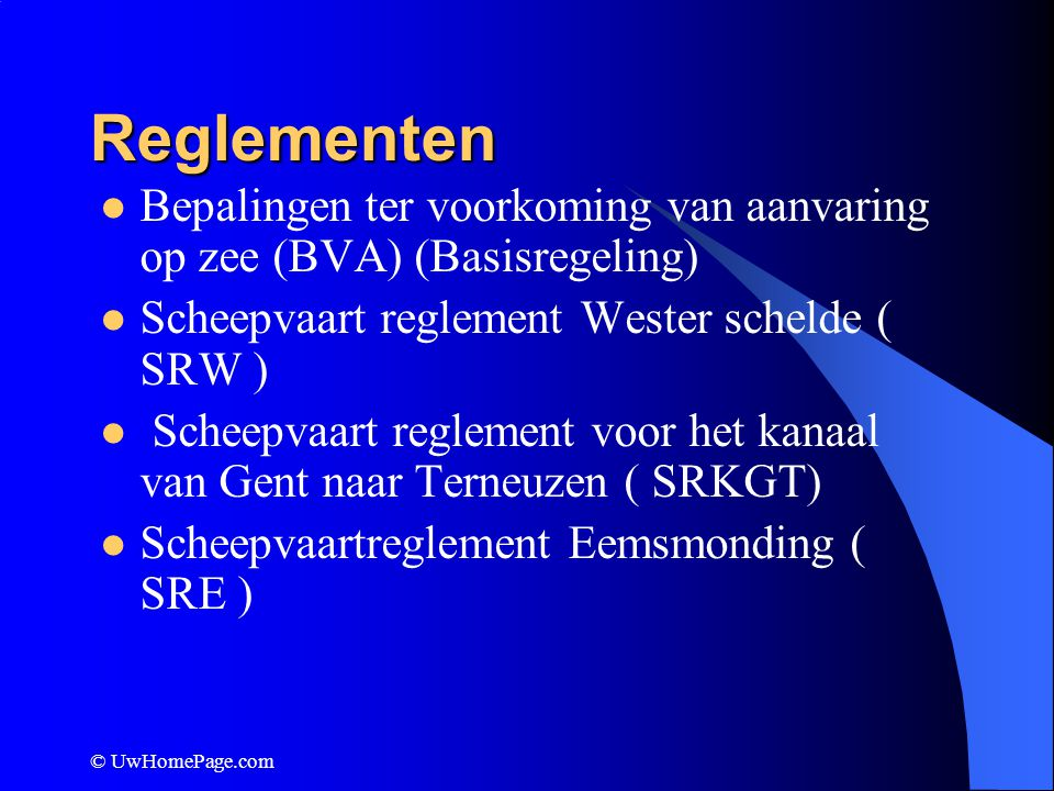 Reglementen Bepalingen ter voorkoming van aanvaring op zee (BVA) (Basisregeling) Scheepvaart reglement Wester schelde ( SRW )