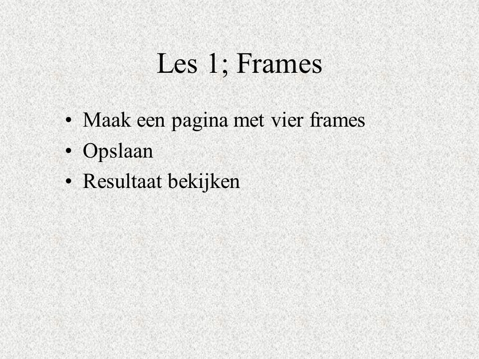 Les 1; Frames Maak een pagina met vier frames Opslaan