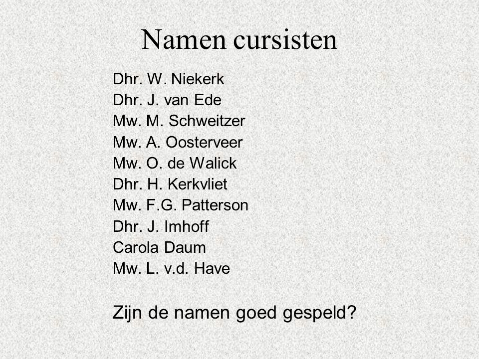 Namen cursisten Zijn de namen goed gespeld Dhr. W. Niekerk