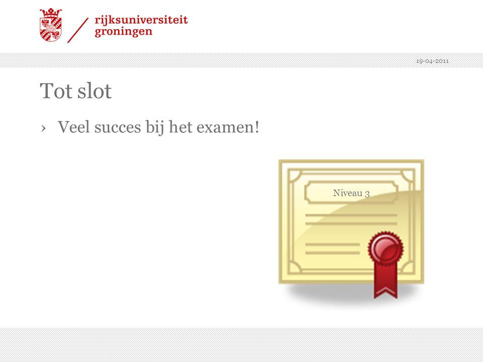 19-04-2011 Tot slot Veel succes bij het examen! Niveau 3