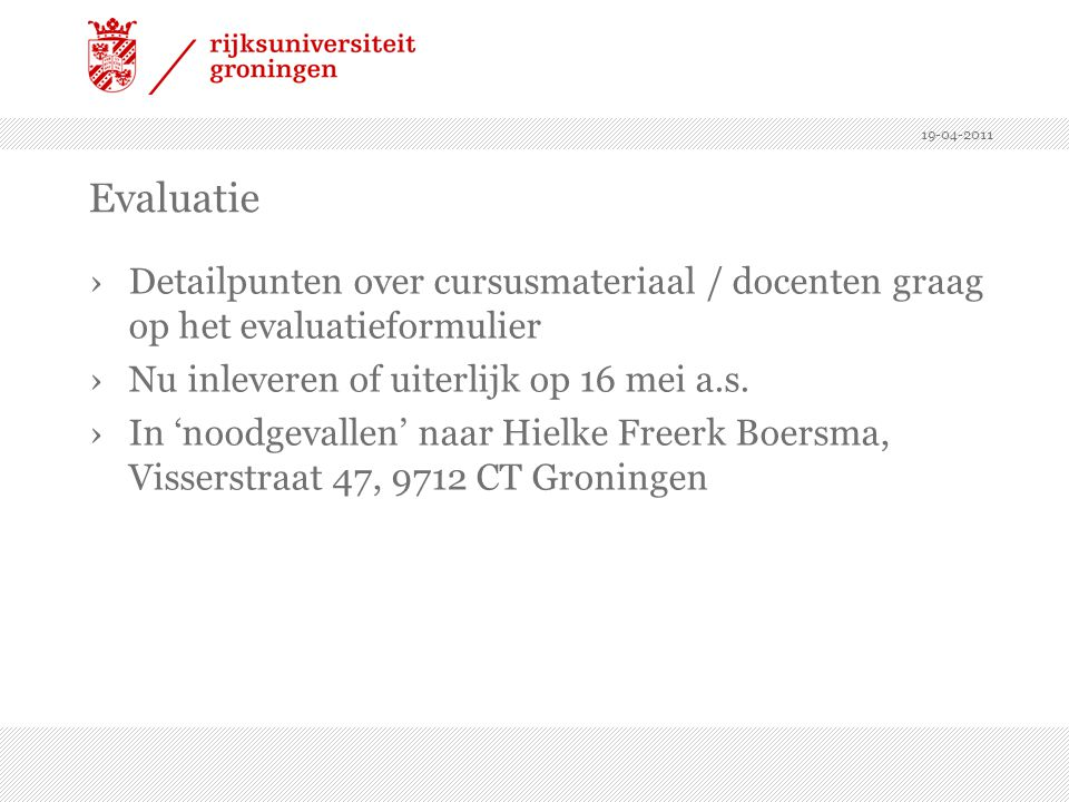 19-04-2011 Evaluatie. Detailpunten over cursusmateriaal / docenten graag op het evaluatieformulier.