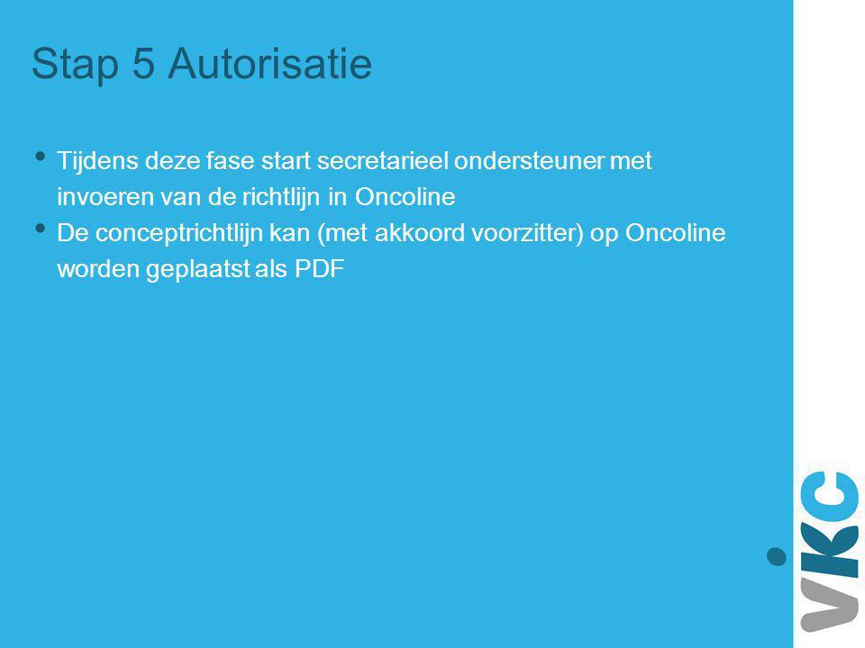 Stap 5 Autorisatie Tijdens deze fase start secretarieel ondersteuner met invoeren van de richtlijn in Oncoline.