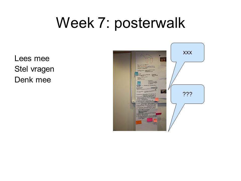Week 7: posterwalk Lees mee Stel vragen Denk mee xxx
