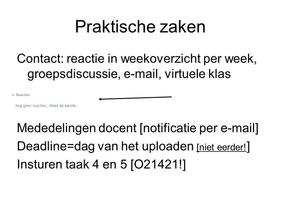 Praktische zaken Contact: reactie in weekoverzicht per week, groepsdiscussie, e-mail, virtuele klas.