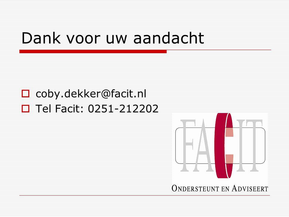 Dank voor uw aandacht coby.dekker@facit.nl Tel Facit: 0251-212202
