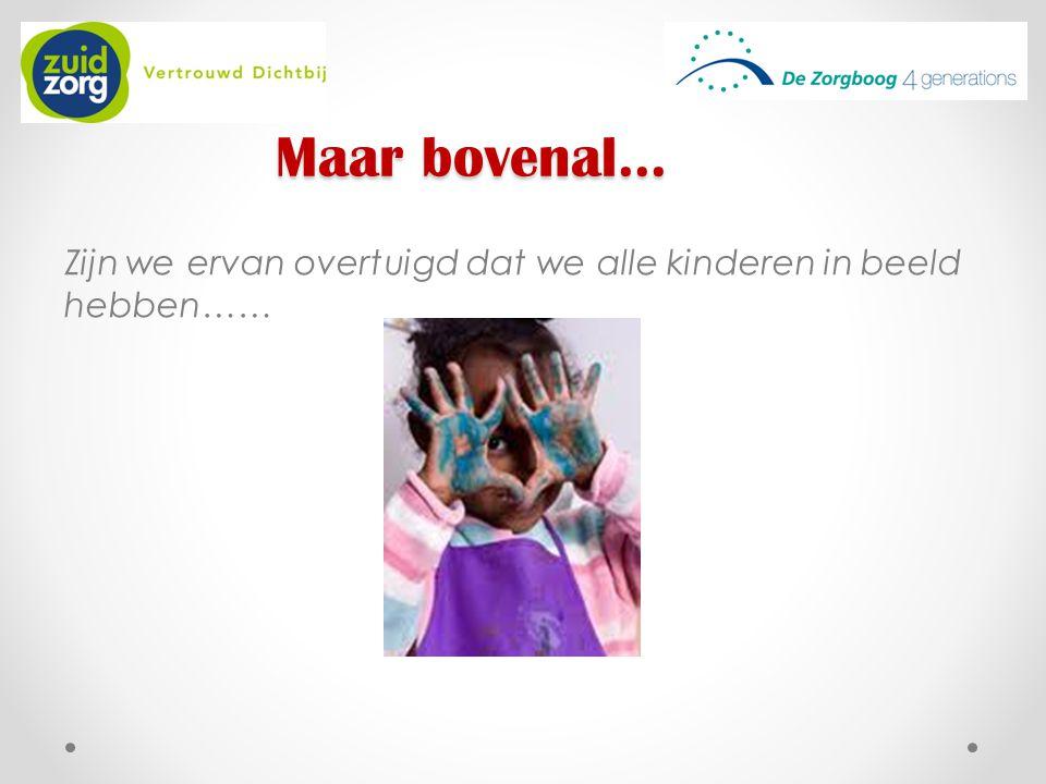 Maar bovenal... Zijn we ervan overtuigd dat we alle kinderen in beeld hebben……