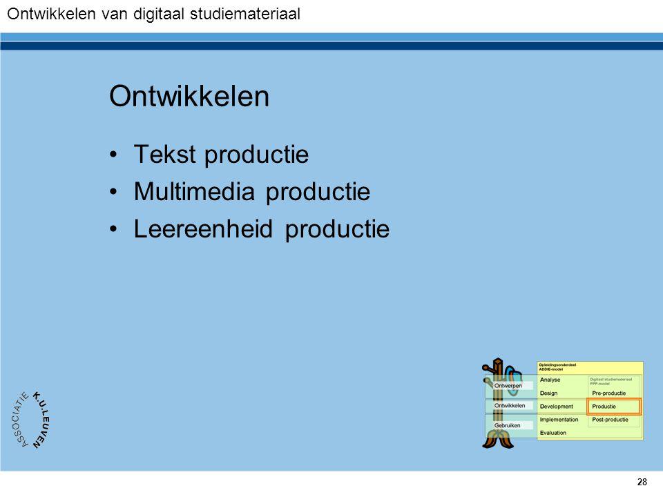 Ontwikkelen Tekst productie Multimedia productie Leereenheid productie