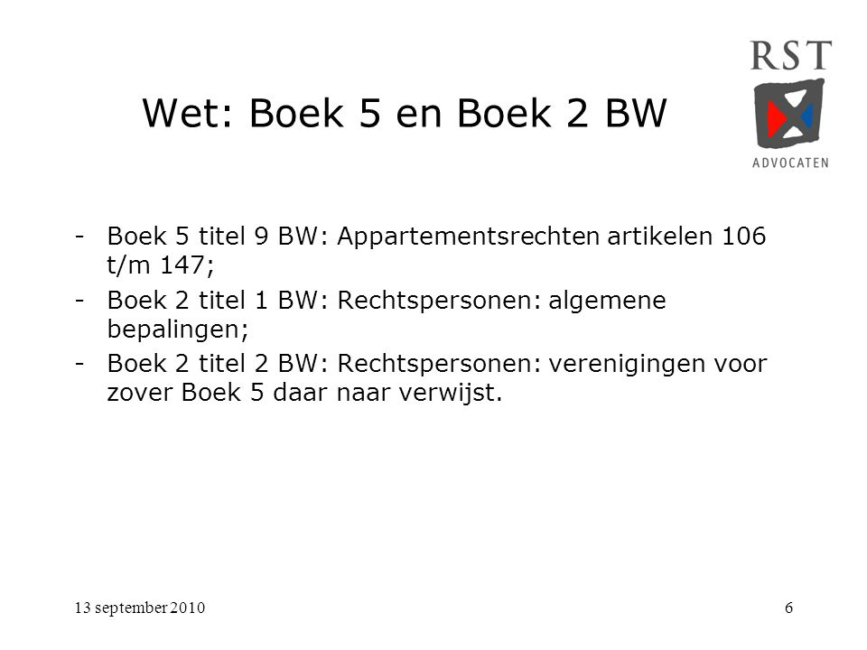 Wet: Boek 5 en Boek 2 BW - Boek 5 titel 9 BW: Appartementsrechten artikelen 106 t/m 147; - Boek 2 titel 1 BW: Rechtspersonen: algemene bepalingen;