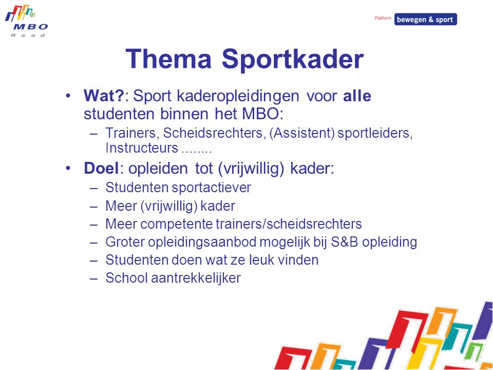 Thema Sportkader Wat : Sport kaderopleidingen voor alle studenten binnen het MBO: